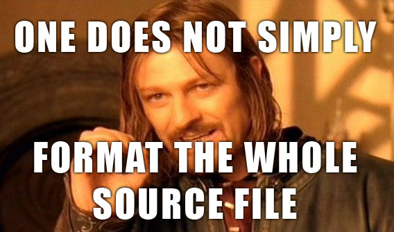 one does not simly format the whole source file